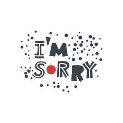 I am sorry. Hand-drawn lettering in sloppy style. Scandinavian doodles. Vector isolated motivation illustration