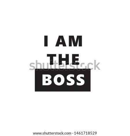 I AM THE BOSS quote, vector lettering, modern typographic design