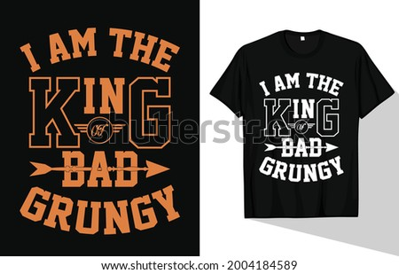 i am the king of bad grungy