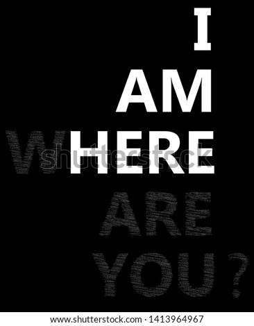 i am where are you fashion slogan for t-shirt and apparels tee graphic vector print.Motivational typography for wallpaper,poster,banner