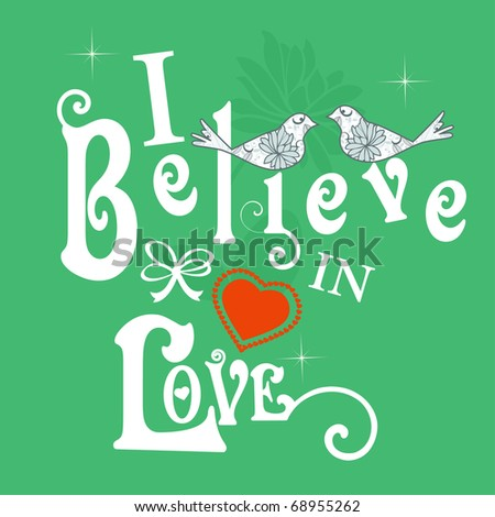 I believe in love birds on vintage syle text in white