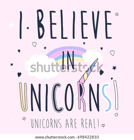 i believe in unicorns slogan