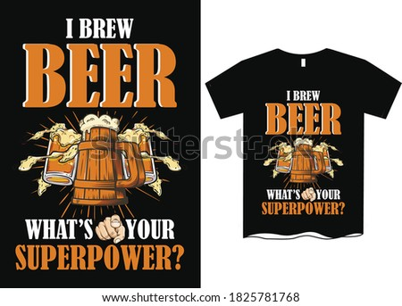 I brew Beer, what's your superpower- Beer saying t shirt designs, T-shirt designs for men Stok fotoğraf ©