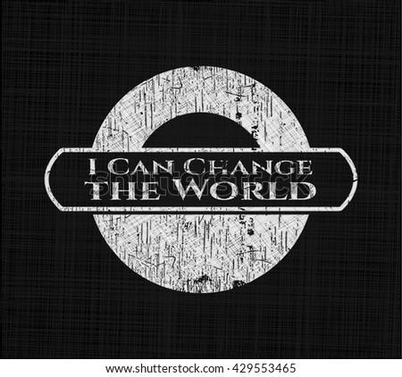 I Can Change the World chalkboard emblem on black board
