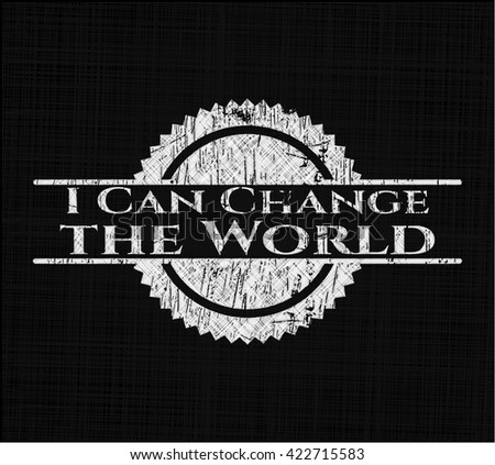 I Can Change the World written on a chalkboard