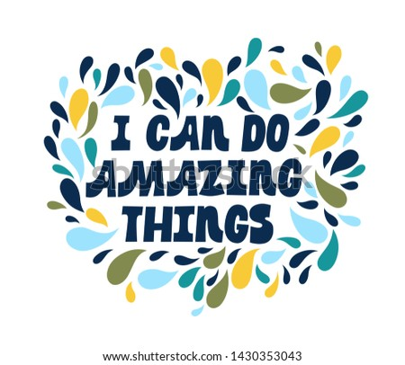 I can do amazing things. Bright colored letters. Modern hand drawn lettering. Colourful lettering for postcards, banners. Motivational calligraphy poster. Stylish font typography with nature petals.