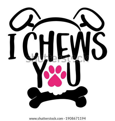 I chews you - words with dog footprint. - funny pet vector saying with puppy paw, heart and bone. Good for scrap booking, posters, textiles, gifts, t shirts. Valentine's Day gift for dog lovers. Stock photo ©