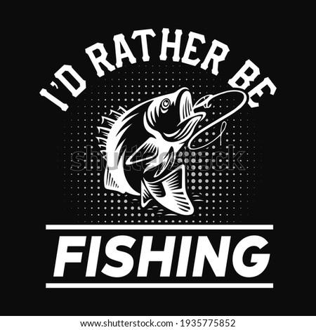 I'd rather be fishing - fisherman, boat, fish vector, vintage fishing emblems, fishing labels, badges - fishing t shirt design