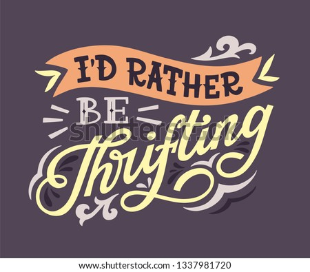 I'd rather be thrifting. Hand lettered inspirational quote about vintage shopping and thrifting. Vector illustration Stockfoto ©