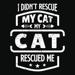 i didn't rescue my cat my cat rescued me - Cat t shirts design, Vector graphic, typographic poster or t-shirt.