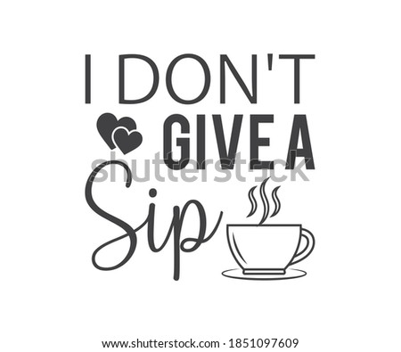 I don't give a sip, coffee lover t-shirt design, lettering hand drawn typography poster design, I don't give a sip of funny text with a wine bottle and glass silhouette. Stock photo ©