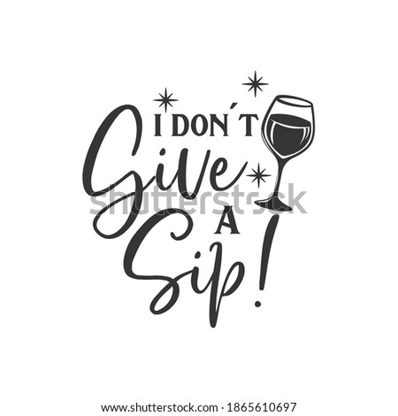 I don't give a sip! inspirational slogan inscription. Vector quotes. Illustration for prints on t-shirts and bags, posters, cards. Isolated on white background. Stock photo ©