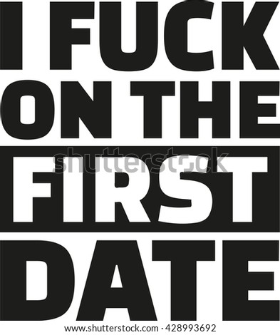 i fuck on the first date slogan
