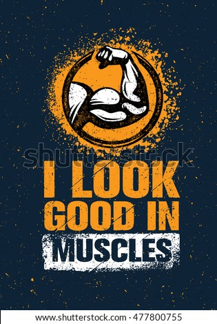 I Look Good In Muscles. Workout and Fitness Gym Motivation Quote Design Element Concept. Creative Custom Vector Bicep Sign On Grunge Wall Background