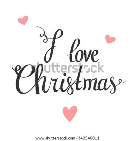 I love Christmas. Vector typography poster with hand lettering calligraphic quote. Hand drawn Xmas holiday decorative element. Good choice for greeting cards, posters, web-design, decoration etc. #342540011