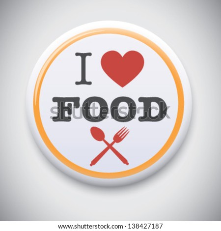 I Love FOOD - Vector Pin / Button Badge