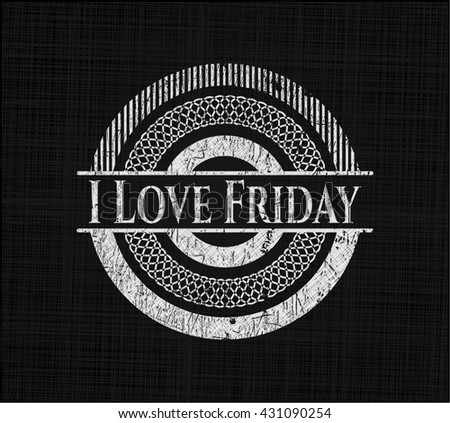 I Love Friday chalkboard emblem on black board