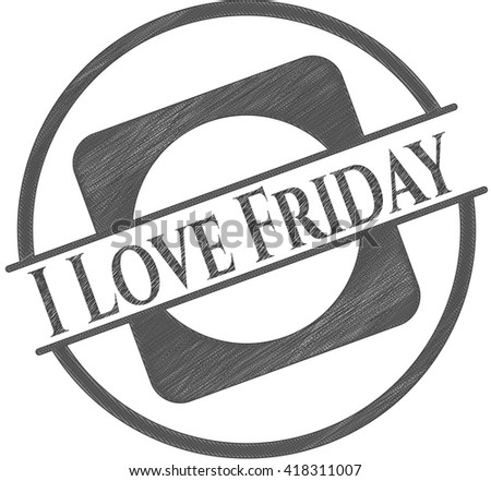 I Love Friday emblem draw with pencil effect