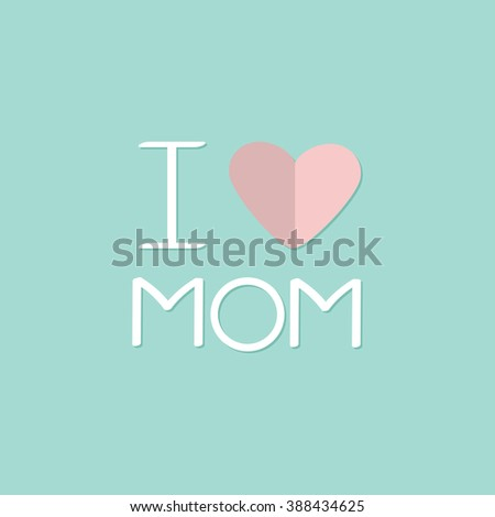 I love mom Happy mothers day Text with paper heart sign Greeting card Flat design style Blue background Vector illustration