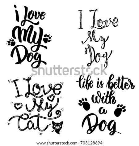 I love my dog, i love my cat. Set of hand drawn lettering phrases on white background. Vector illustration