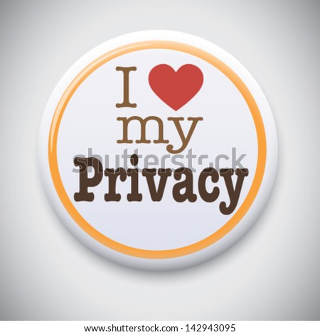 I Love My Privacy -  Vector Pin/button badge