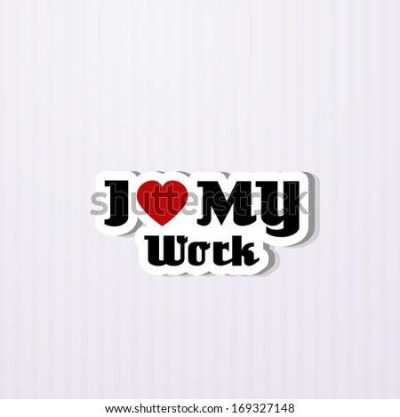 i love my work
