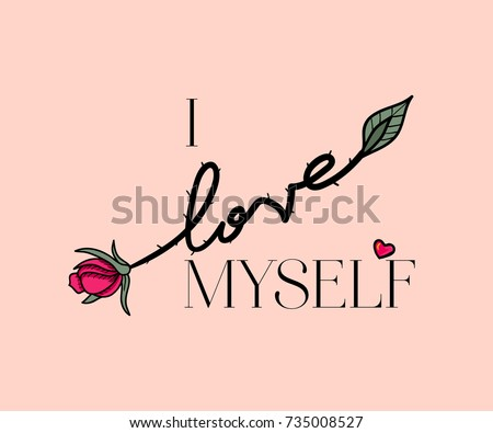 I love myself Slogan with rose. Vector patch for fashion apparels, t shirt, stickers, embroidery and printed tee design