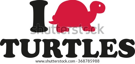 i love turtles with picture