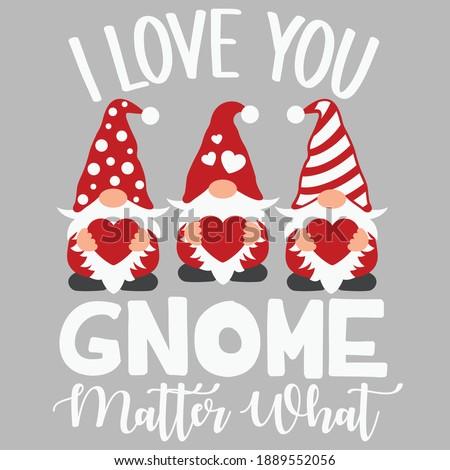 I love you gnome matter what vector design, Valentine's day cut file, Valentine gnomes clipart