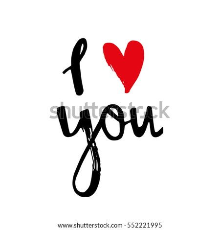 I love you. I heart you. Valentines day greeting card with calligraphy. Hand drawn design elements. Handwritten modern brush lettering.