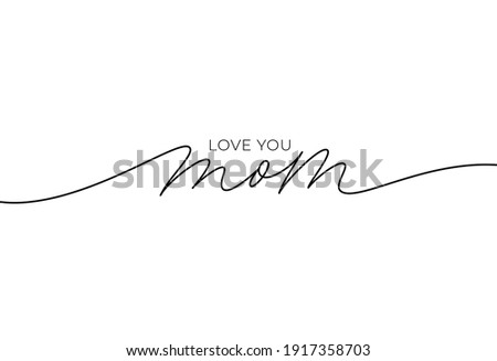 I love you mom elegant lettering with swooshes. Hand drawn phrase for Happy Mother's Day. Calligraphy vector text in linear style. Modern line calligraphy isolated on white. Holiday lettering. Photo stock ©