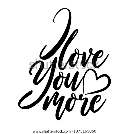 I Love You More. Vector typography. Handwriting romantic lettering. Hand drawn illustration for postcard, wedding card, romantic valentine's day poster, t-shirt design or other gift.