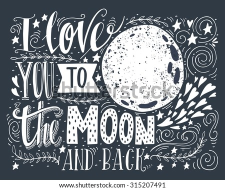 I love you to the moon and back. Hand drawn poster with a romantic quote. This illustration can be used for a Valentine\'s day or Save the date card or as a print on t-shirts and bags.