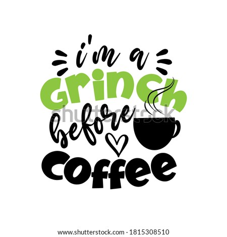 i'm a grinch before coffee