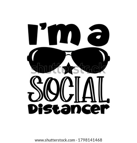 I'm A Social Distancer- funny phrase with sunglasses. Corona virus - funny illustration. Vector. Good for T shirt print, poster, card, gift design.