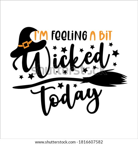 I'm feeling a bit wicked today - funny Halloween text with witch hat and broom. Good for t shirt print, poster,card, party decoration and gift design. Foto stock ©