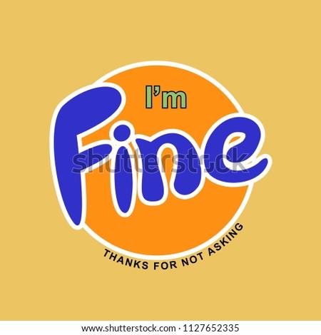 I'm fine slogan, for T-shirt printing design and various jobs, vector, poster, slogan.