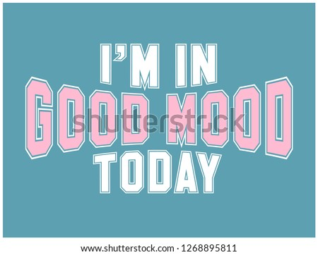 I'M IN GOOD MOOD TODAY,varsity,slogan graphic for t-shirt,vector