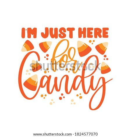 I'm Just Here For Candy- Funny Halloween phrase. Good for t shirt print, poster, banner, decoration and gift design. Foto stock ©