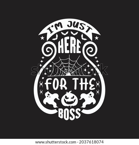 I'm just here for the boss - halloween day t shirt design and slogan vector. Foto stock ©