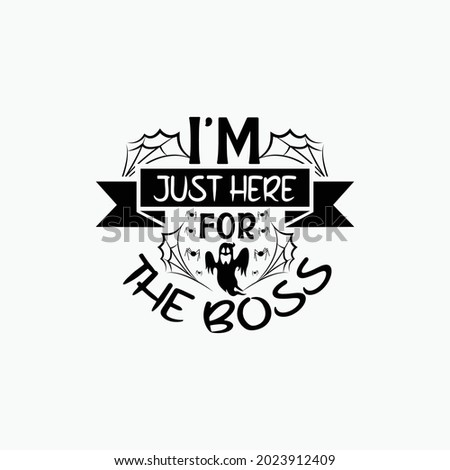 I'm just here for the boss - 31 October Halloween day typographic saying design vector. Foto stock ©
