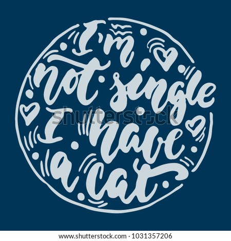 I'm not single i have a cat - hand drawn lettering phrase for animal lovers on the dark blue background. Fun brush ink vector illustration for banners, greeting card, poster design