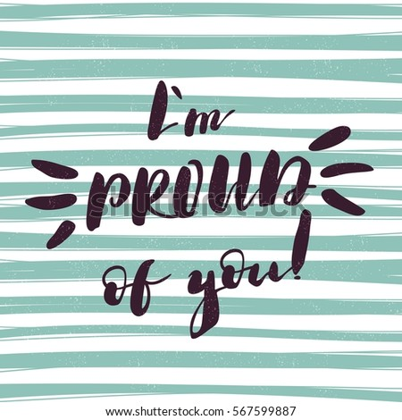 I'm proud of you. Bright multi-colored letters. Modern and stylish hand drawn lettering. Quote. Hand-painted inscription. Motivational calligraphy poster. Stylish font typography for banner.