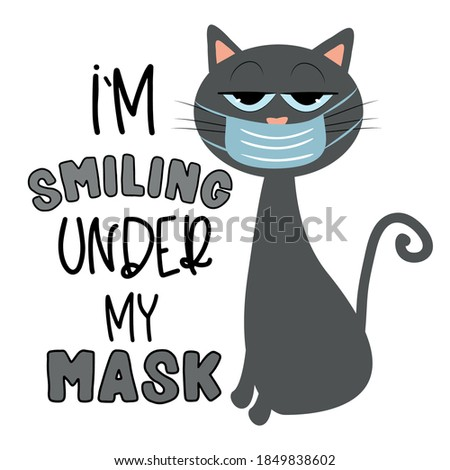 I'm smiling under my mask- funny text with cute cat in face mask. Good for T shirt print, poster, card, mug, and other gift design.