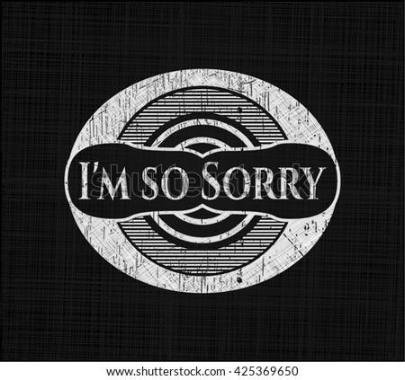 I'm so Sorry written on a blackboard