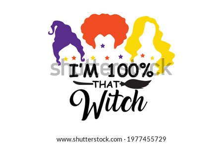 I'm 100% that Witch Sanderson Sister Hocus Pocus Halloween Vector and Clip Art Foto stock ©