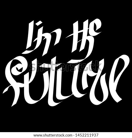 I'm The Future. Stylized inscription, calligraphic futurism. Calligraphy digital brushes, hand-painted. Vector sketch. For posters, postcards, plotters and clothing.