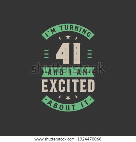 i'm turning 41 and i am excited