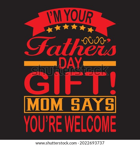 I'm your father's day gift! mom says you're welcome t shirt design, vector file. Photo stock ©