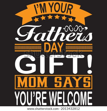 I'm your fathers day gift! mom says you're welcome t shirt design, vector file. Photo stock ©
